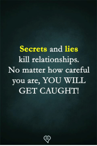 Memes, Relationships, and 🤖: Secrets and lies  kill relationships.  No matter how careful  you are, YOU WILL  GET CAUGHT!