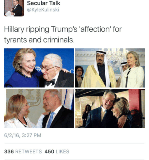Tumblr, Blog, and Http: Secular Talk  @KyleKulinski  Hillary ripping Trump's 'affection' for  tyrants and criminals.  6/2/16, 3:27 PM  336 RETWEETS 450 LIKES c-bassmeow:  🇺🇸☕️