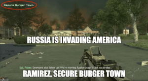 America, Russia, and Usa: Secure Burger Town.  RUSSIA ISINVADING AMERICA  Sgt. Foley: Everyone else listen up! We're moving Raptor asap! Stack up by the  RAMIREZ, SECURE BURGER TOWN USA priorities