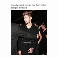 hey guys THANK YOU SO MUCH FOR 500k I LOVE YOU ALL: Security guards like just stop it Zayn stop  being so attractive  hotpeoplefeed hey guys THANK YOU SO MUCH FOR 500k I LOVE YOU ALL