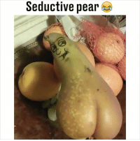 Memes, 🤖, and Who: Seductive pear TAG a mate who would be seduced by this pear 😂🍐