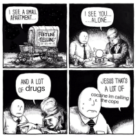 Oof ouch owie my drugs: SEE A SMALL  APARTMENT...  SEE YOU  ALONE..  TELLING  AND A LOT  drugs  JESUS THATS  A LOT OF  he cops  cocaine im calling Oof ouch owie my drugs