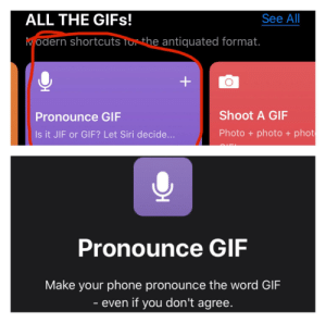 """So y'all thinking it's pronounced """"GIF"""" because Pewdiepie said so? WELL CHECK THIS OUT!: See All  ALL THE GIF!  Modern shortcuts ior the antiquated format.  Shoot A GIF  Pronounce GIF  Photo + photo + phot  Is it JIF or GlF? Let Siri decide...  Pronounce GIF  Make your phone pronounce the word GIF  - even if you don't agree. So y'all thinking it's pronounced """"GIF"""" because Pewdiepie said so? WELL CHECK THIS OUT!"""
