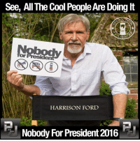 Harrison Ford, Memes, and Cool: See, All The Cool People Are Doing It  HARRISON FORD  Nobody For President 2016  MEDIA  MEDIA #PJNM #LeadYourself2016