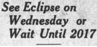 Target, Tumblr, and Blog: See Eclipse on  Wednesday or  Wait Until 2017 yesterdaysprint:  Eau Claire Leader, Wisconsin, August 30, 1932