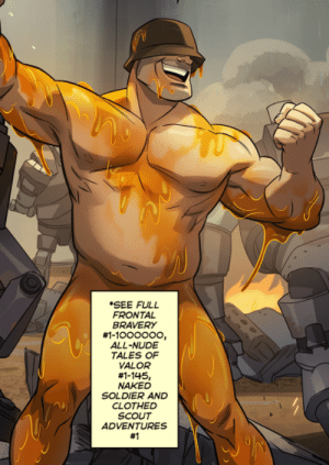 Naked, Nude, and Tales Of: SEE FULL  FRONTAL  BRAVERY  #1-1000000,  ALL-NUDE  TALES OF  VALOR  #1-145,  NAKED  SOLDIER AND  CLOTHED  SCOUT  ADVENTURES  no thanks