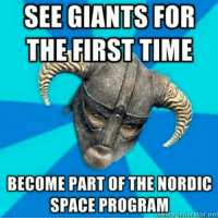how far did you go on your first trip? -Hircine: SEE GIANTS FOR  THE FIRST TIME  BECOME PART OF THE NORDIC  SPACE PROGRAM  memegenerator net how far did you go on your first trip? -Hircine