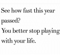 Big facts💯: See how fast this year  passed?  You better stop playing  with your life. Big facts💯