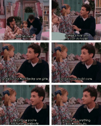 See Michelle  and you and Aunt Becky are girls  As long as you're  not hurting anybody  Oey Sta boy and  he can do ballet  and you can build cars.  you can do anything  you want to do RT @FullerFullHouse: Full House taught me so many life lessons 👏🏼