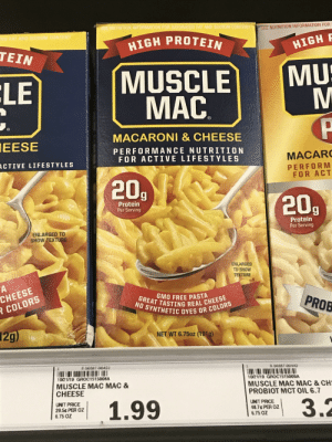 Hey y'all, this supermarket stole Mac's Famous Mac n Cheese recipe: SEE NUTRITION INFORMATION FOR SATURATED FAT AND SODIUM CONTENT  SEE NUTRITION INFORMATION FOR  TED FAT AND SODIUM CONTENT  HIGH PROTEIN  HIGH F  TEIN  MU  MUSCLE  MAC.  LE  P  MACARONI & CHEESE  EESE  PERFORMANCE NUTRITION  FOR ACTIVE LIFESTYLES  MACARC  ACTIVE LIFESTYLES  PERFORM  FOR ACT  20,  20,  Protein  Per Serving  Protein  Per Serving  ENLARGED TO  SHOW TEXTURE  ENLARGED  TO SHOW  TEXTURE  CHEESE  R COLORS  GMO FREE PASTA  GREAT TASTING REAL CHEESE  PROB  NO SYNTHETIC DYES OR COLORS  12g)  NET WT 6.750z (191g)  8 56587-00423  8-56587-00442  1021/19 GROC1515009A  10/21/19 GROC1515008A  MUSCLE MAC MAC &  CHEESE  MUSCLE MAC MAC & CH:  PROBIOT MCT OIL 6.7  1.99  UNIT PRICE  29.5¢ PER OZ  6.75 OZ  3.2  UNIT PRICE  48.7¢ PER OZ  6.75 OZ Hey y'all, this supermarket stole Mac's Famous Mac n Cheese recipe