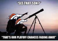 "Memes, Faded, and 🤖: SEE THAT SON  @NFL MEMES  ""THAT'S OUR PLAYOFF CHANCES FADING AWAY"""