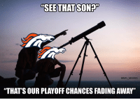 "Memes, Faded, and Broncos: ""SEE THAT SONET  @NFL MEMES  ""THAT'S OUR PLAY OFF CHANCES FADING AWAY"" Broncos Fans Be Like.."
