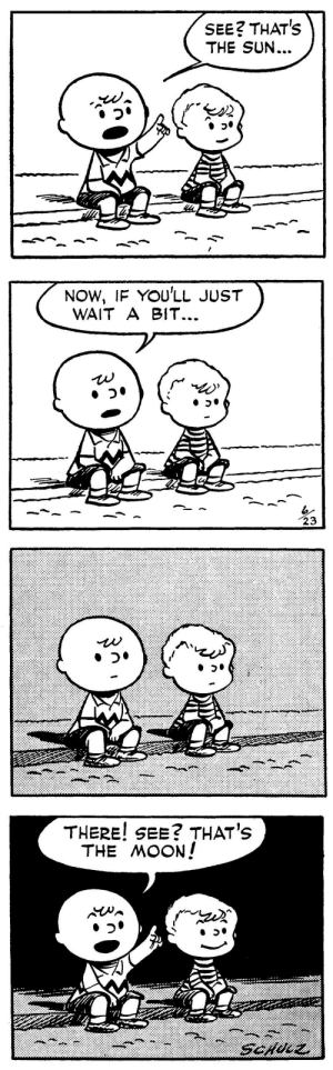 gameraboy:Peanuts, June 23, 1952: SEE? THAT'S  THE SUN...   NOW, IF YOU'LL JUST  WAIT A BIT...  23   THERE! SEE? THAT's  THE MOON! gameraboy:Peanuts, June 23, 1952