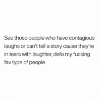 Fucking, Contagious, and British: See those people who have contagious  laughs or can't tell a story cause they're  in tears with laughter, defo my fucking  fav type of people For real🙌🏽 @banter.things page is fucking spot on, check them out!