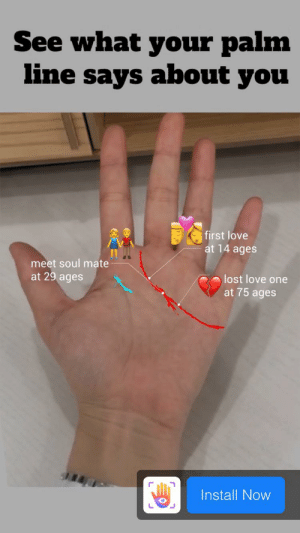 Love, Lost, and Engrish: See what your palm  line says about you  first love  at 14 ages  meet soul mate  at 29 ages  lost love one  at 75 ages  Install Now my palm line say about me i meet my soul mate at 29 ages!
