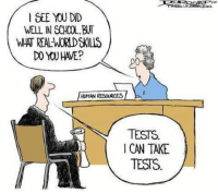Memes, 🤖, and Human Resources: SEE YOU DID  WELL IN SCHOOL, BUT  WHT REAL WORD KILS  DO YOU HAVE?  HUMAN RESOURCES  TESTS  CAN TAKE  TESTS Modern education