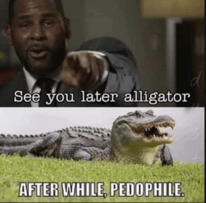 Funny, Alligator, and Simple: See you later alligator  AFTER WHILE, PEDOPHILE If it could only be only so simple