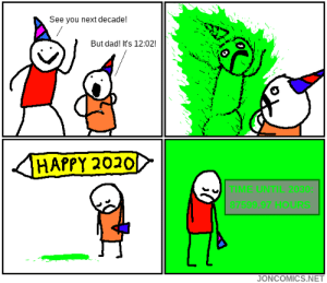 Next Decade: See you next decade!  But dad! It's 12:02!  HAPPY 2020  TIME UNTIL 2030:  87599.97 HOURS  JONCOMICS.NET Next Decade