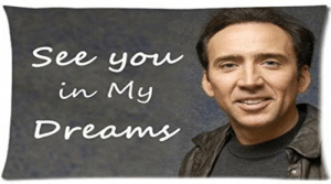 Nicolas Cage, Custom, and Href: See yow  in My  Dreans   Custom Nicolas Cage Pillowcase   Perfect