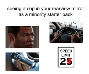 "Mirror, White, and Starter Pack: seeing a cop in your rearview mirror  as a minority starter pack  SPEED  LIMIT  25 ""Drive slow and act white!"""