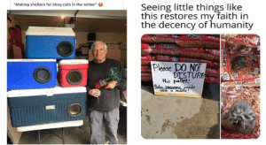 "Have some faith in humanity, people! These animal stories will put an instant smile on your face, even if it's just for a few minutes.#cats #wholesome #wholesomememes #wholesomeanimals #animalmemes #feelgood #faithinumanity: Seeing little things like  this restores my faith in  the decency of humanity  ""Making shelters for stray cats in the winter""  Larthgro  COLOR  eegover  Please DO NO  DISTURB  this pallet!  Baby reccons nside  nest n middle Have some faith in humanity, people! These animal stories will put an instant smile on your face, even if it's just for a few minutes.#cats #wholesome #wholesomememes #wholesomeanimals #animalmemes #feelgood #faithinumanity"