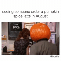 😂: seeing someone order a pumpkin  spice latte in August  TV  PG  @bustle 😂