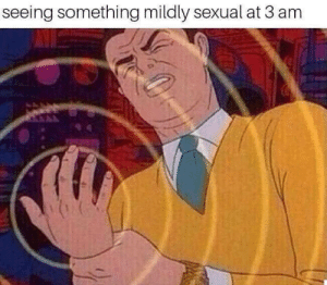 Seeing,  Something, and  3:00 Am: seeing something mildly sexual at 3 am