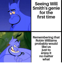 Memes, Blue, and Robin Williams: Seeing Will  Smith's genie  for the  first time  Remembering that  Robin Williams  probably would  like us  just to  enjoy it  no matter  what I personally think @willsmith will make an excellent Genie, but they could have made more of an effort on his appearance. It looks like they literally just painted him blue 😭