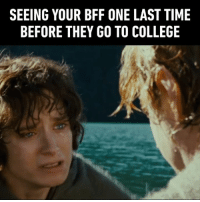 9gag, College, and Memes: SEEING YOUR BFF ONE LAST TIME  BEFORE THEY GO TO COLLEGE Tag your Samwise. @seanastin Follow @9gag lotr semester samwise