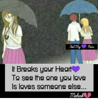 Seel: Seel my nain  It Breaks your Heart  To see the one you love  Is loves someone else...