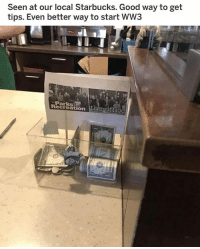 Memes, Starbucks, and Good: Seen at our local Starbucks. Good way to get  tips. Even better way to start WW3  ParksA0  Recreation the of this is so smart 🤣