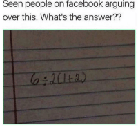 Facebook, Funny, and Answer: Seen  people  on  facebook  arguing  over this. What's the answer?? 🤔