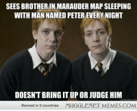 """Memes, Saw, and Http: SEES BROTHER IN MARAUDER MAP SLEEPING  WITH MAN NAMED PETER EVERY NIGHT  DOESN'T BRING IT UP OR JUDGE HIM  Banned in 0 countries  MUGGLENET MEMES.COM <p>I saw this on FB and thought 'how is this possible?' <a href=""""http://ift.tt/1s9nVfB"""">http://ift.tt/1s9nVfB</a></p>"""