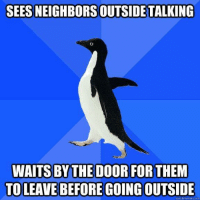 Lol, do you do this too? :) #introvert: SEESNEIGHBORSSOUTSIDETALKING  WAITS BY THE DOOR FOR THEM  TOLEAVEBEFOREGOING OUTSIDE  quick meme com Lol, do you do this too? :) #introvert
