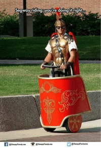 Segway: Segway riding youre doing it right.  @Sleepy Pandame  @sleepy Panda me Sleepy Panda me