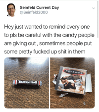 3 More Halloween Memes Yeet: Seinfeld Current Day  @Seinfeld2000  Hey just wanted to remind every one  to pls be careful with the candy people  are giving out, sometimes people put  some pretty fucked up shit in them  TootsieRoll 3 More Halloween Memes Yeet