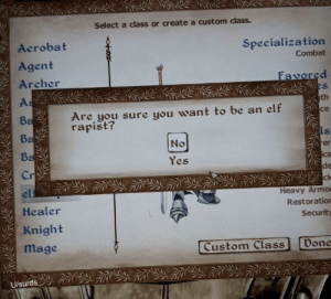 Me_irl by Surds_ MORE MEMES: Select a class or create a custom class.  Acrobat  Specialization  Combat  Agent  Favored  es  th  Archer  As  Are you sure you want to be an elf  rapist?  ce  Ba  Ba  ls  No  rer  ics  de  ck  Ba  Yes  Cr  el  Heavy Armo  Restoration  Healer  Security  Knight  mage  Done  Custom Class  U/surds Me_irl by Surds_ MORE MEMES