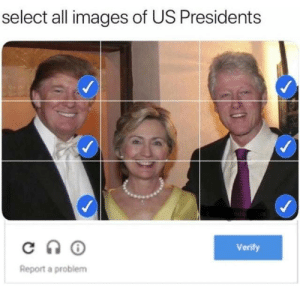 Dank, Memes, and Target: select all images of US Presidents  Verify  Report a problem Got em! by Angery_Neeson52 FOLLOW HERE 4 MORE MEMES.