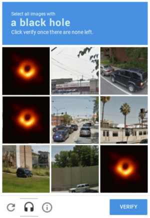 When you need more data for your space exploration algorithm: Select all images with  a black hole  Click verify once there are none left.  イイ  VERIFY When you need more data for your space exploration algorithm