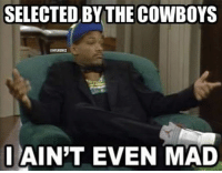 Dallas Cowboys, Nfl, and Will Smith: SELECTED BY THE COWBOYS  NFLMEMEZ  I AIN'T EVEN MAD Another Will Smith in the NFL? Credit: Justin Stewart