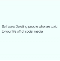 self care deleting people who are toxic to your life off of social