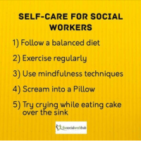 Social Workers Social Work Self Care Funny Memes: SELF-CARE FOR SOCIAL  WORKERS  1) Follow a balanced diet  2) Exercise regularly  3) Use mindfulness techniques  4) Scream into a Pillow  5) Try crying while eating cake  over the sink  tuesocialworkhub Social Workers Social Work Self Care Funny Memes