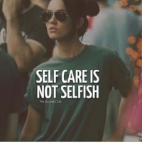 Club, Memes, and Success: SELF CARE IS  NOT SELFISH  The Success Club Tag a friend 👌🏼 - TheSuccessClub
