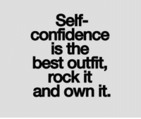 Confidence, Best, and Rock: Self-  confidence  is the  best outfit,  rock it  and own it.