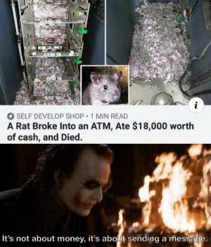 atm: SELF DEVELOP SHOP 1 MIN READ  A Rat Broke Into an ATM, Ate $18,000 worth  of cash, and Died.  It's not about money, it's about sending a message.