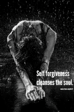 Forgiveness, Muses, and Soul: Self forgiveness  cleanses the soul  muses from a mysticO