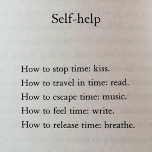 self help: Self-help  time: kiss  How to stop  How to travel in time: read.  time: music  How to  escape  How to feel time: write.  How to release time: breathe.
