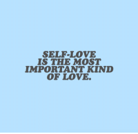 Love, Target, and Tumblr: SELF-LOVE  IS THE MOST  IMPORTANT KIND  OF LOVE cwote: the most important relationship you will ever have is with yourself