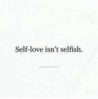 Self Love Isnt Selfish The Good Quoteco Follow For More Quotes