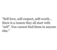 """self respect: Self-love, self-respect, self-worth...  there is a reason they all start with  """"self"""". You cannot find them in anyone  else.""""  03"""
